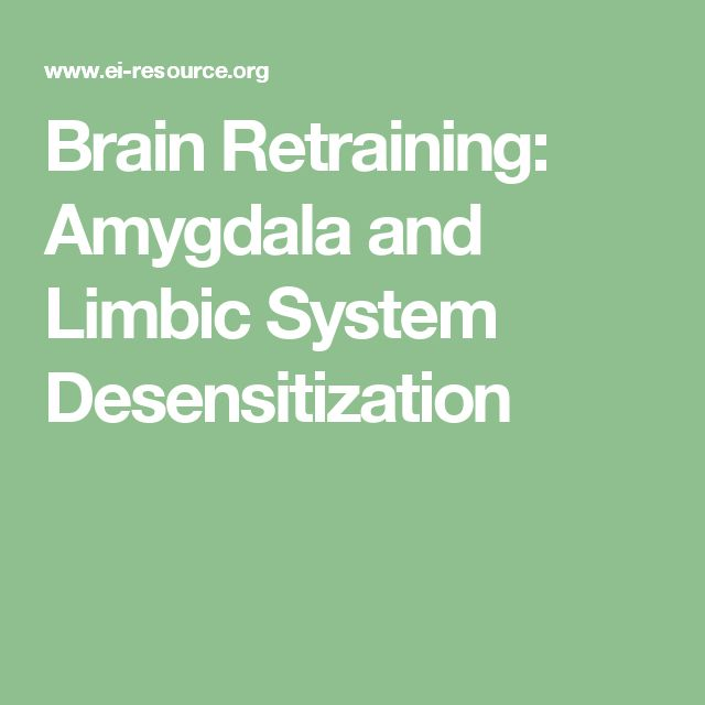 Brain Retraining: Amygdala and Limbic System Desensitization
