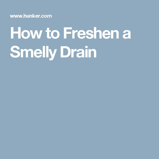 How to Freshen a Smelly Drain