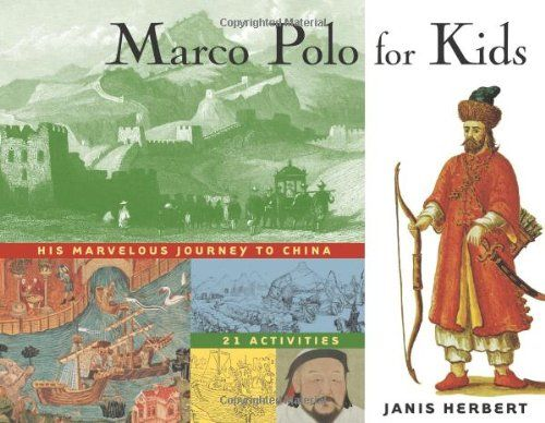 Marco Polo for Kids: His Marvelous Journey to China, 21 Activities (For Kids series) by Janis Herbert,http://www.amazon.com/dp/1556523777/ref=cm_sw_r_pi_dp_4ctbtb17JZF9AJAN