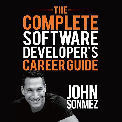 "The Complete Software Developer's Career Guide: Ow to Learn Programming Languages Quickly, Ace Your Programming Interview, and Land Your Software Developer Dream Job - Technical knowledge alone isn't enough - increase your software development income by leveling up your soft skills Early in his software developer career, John Sonmez discovered that technical knowledge alone isn't enough to break through to the next income level - developers need ""soft skills"" l..."