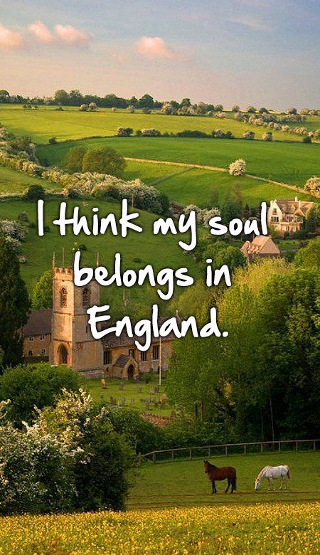 I think my soul belongs in England.