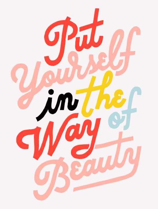 """Put Yourself in the Way of Beauty"" // Hand drawn type by Maddy Nye via @designlovefest 