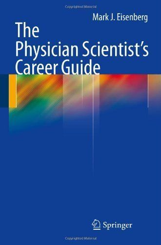 The Physician Scientist's Career Guide by Mark J. Eisenberg. $20.57. Publisher: Springer; 1st Edition. edition (October 26, 2010). 296 pages. Author: Mark J. Eisenberg