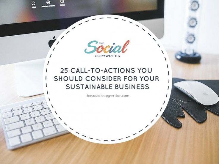 25 CALL-TO-ACTIONS YOU SHOULD CONSIDER FOR YOUR SUSTAINABLE BUSINESS