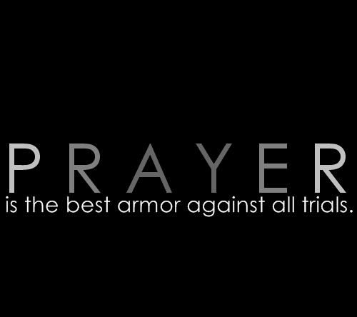 Prayer is the best armor against the things that we all go through on a daily basis in our lives because it isnt ju - Prayer picture quotes