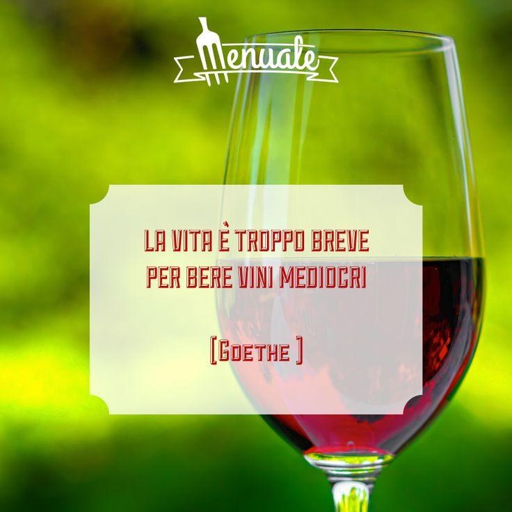 """""""La vita è troppo breve per bere vini mediocri"""" Goethe #quotes #wine"""