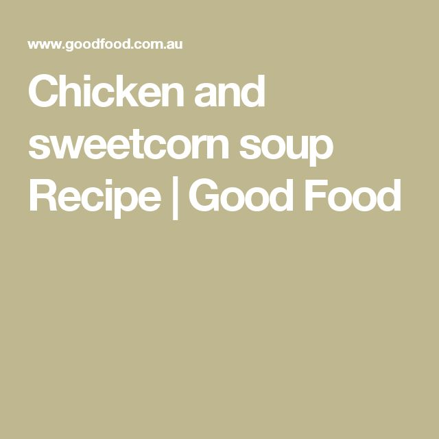 Chicken and sweetcorn soup Recipe | Good Food