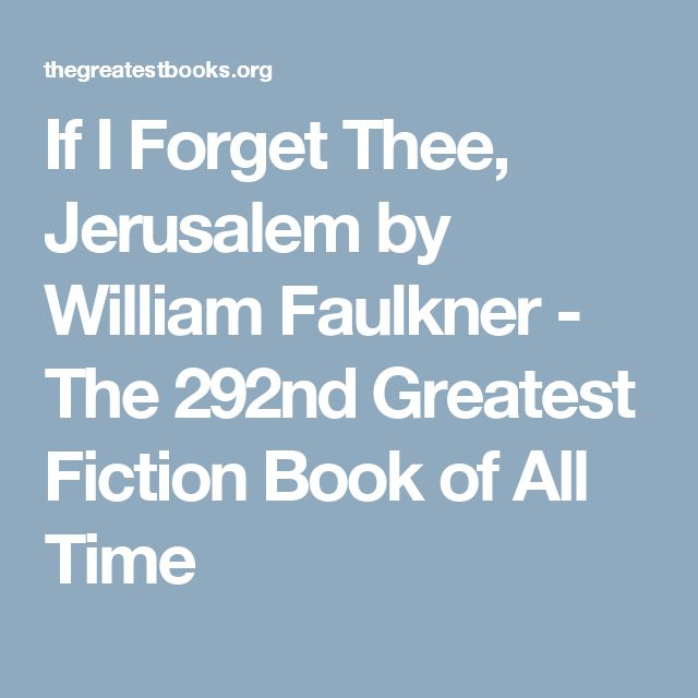 If I Forget Thee, Jerusalem by William Faulkner - The 292nd Greatest Fiction Book of All Time