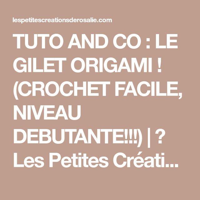 TUTO AND CO : LE GILET ORIGAMI ! (CROCHET FACILE, NIVEAU DEBUTANTE!!!)   ♥ Les Petites Créations de Rosalie ♥