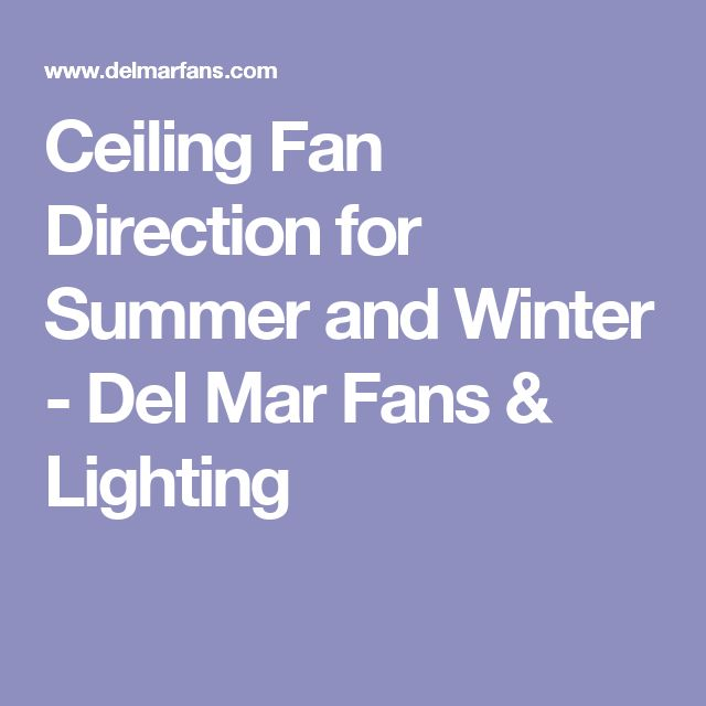 The 25 best ceiling fan direction ideas on pinterest ceiling fan direction for summer and winter del mar fans lighting mozeypictures Image collections