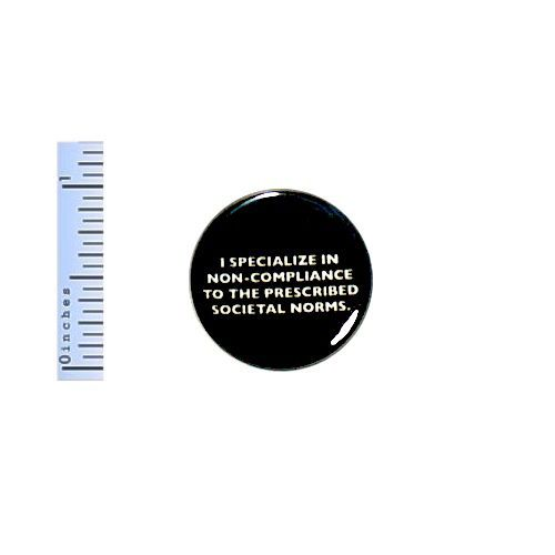 Funny-Button-I-Specialize-In-Non-Compliance-To-The-Norms-Random-Pinback-1-034-Pin