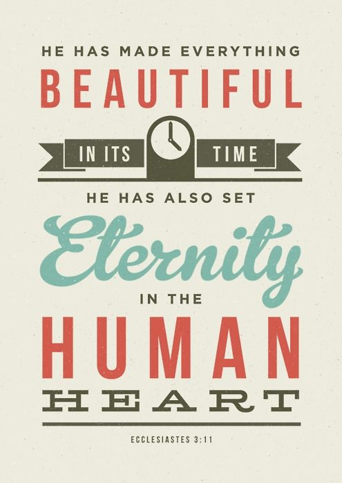 God put Eternity - Himself in your heart. Isaiah 57:15 says God inhabits eternity. He put the desire to know Him and who He is in your heart.