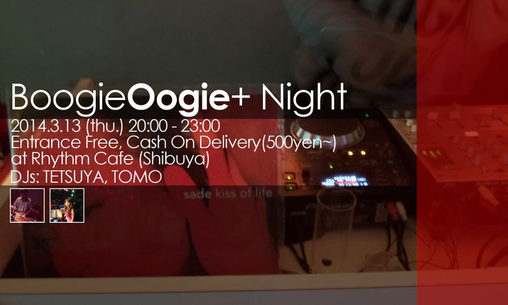 Boogie Oogie+ Night 2014.3.13(thu.) 20:00-23:00 Entrance Free, Cash On Delivery(500yen~) at Rhythm Cafe(Shibuya,Tokyo) DJS:TETSUYA,TOMO Genre:SOUL,FUNK,CLUBJAZZ and more...  Listen and relax with our favorite Good Music! No party charge. Cash on delivery. Enjoy yummy food! See you at Rhythm Cafe!!!
