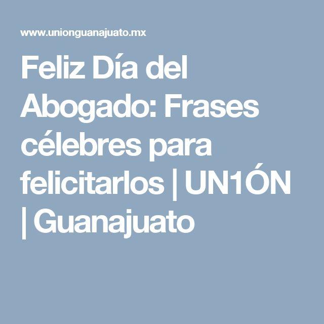 Feliz Día del Abogado: Frases célebres para felicitarlos | UN1ÓN | Guanajuato