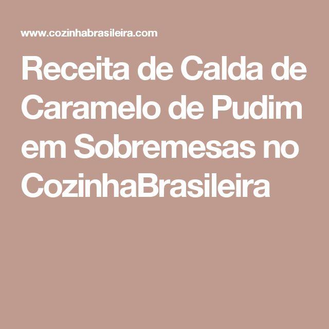 Receita de Calda de Caramelo de Pudim em Sobremesas no CozinhaBrasileira