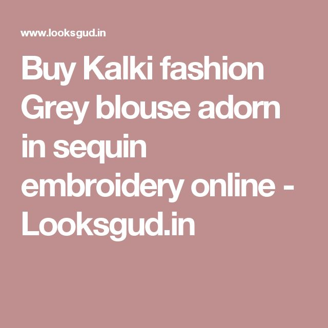 Buy Kalki fashion Grey blouse adorn in sequin embroidery online - Looksgud.in