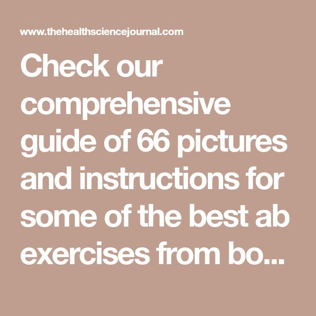 Check our comprehensive guide of 66 pictures and instructions for some of the best ab exercises from bodybuilding, calisthenics and yoga. See the numerous ways you can work out your abs and add your favorites to your routine. Furthermore, our illustrations will show you exactly which additional muscles you'll be training with each exercise. Enjoy! RELATED: All …