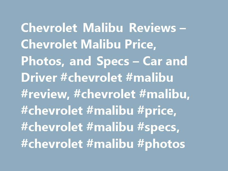 Chevrolet Malibu Reviews – Chevrolet Malibu Price, Photos, and Specs – Car and Driver #chevrolet #malibu #review, #chevrolet #malibu, #chevrolet #malibu #price, #chevrolet #malibu #specs, #chevrolet #malibu #photos http://vps.nef2.com/chevrolet-malibu-reviews-chevrolet-malibu-price-photos-and-specs-car-and-driver-chevrolet-malibu-review-chevrolet-malibu-chevrolet-malibu-price-chevrolet-malibu-specs-chevrolet/  # Chevrolet Malibu Chevrolet Malibu 2017 Chevrolet Malibu Small updates for an…