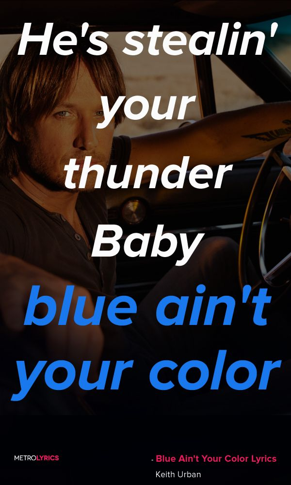 Blue Ain't Your Color//Keith Urban                                                                                                                                                                                 More