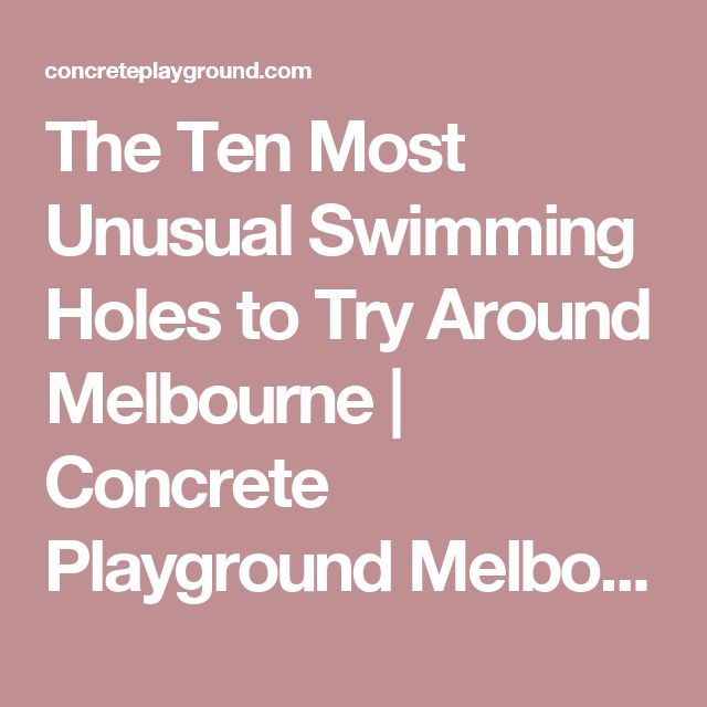 The Ten Most Unusual Swimming Holes to Try Around Melbourne   Concrete Playground Melbourne