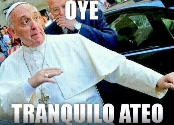 Oye tranquilo ateo... #meme