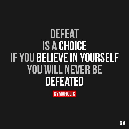 gymaaholic:  Defeat Is A Choice If you believe in yourself you will never be defeated. http://www.gymaholic.co