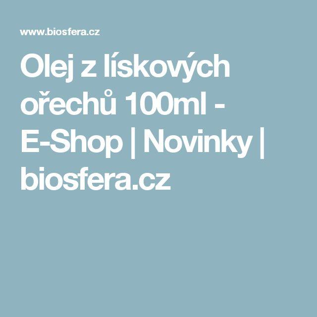 Olej z lískových ořechů 100ml - E-Shop | Novinky | biosfera.cz