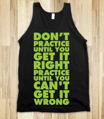 Don't Practice Until You Get It Right Practice Until You Can't Get It Wrong - workout shirts - Skreened T-shirts, Organic Shirts, Hoodies, K...