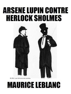 Arsene Lupin contre Herlock Sholmes - Maurice Leblanc.  Saviez-vous au passage qu'un de mes ancêtres s'appelait Le Blanc?