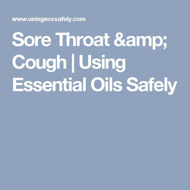 Sore Throat & Cough   Using Essential Oils Safely
