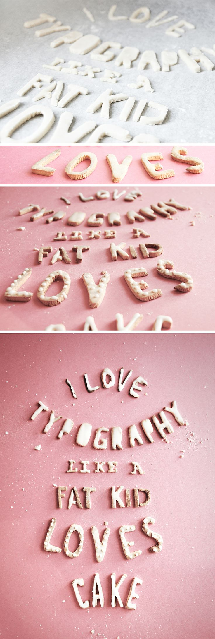 I Love Typography like a Fat Kid Loves Cake.