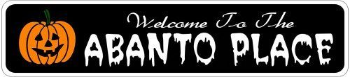 ABANTO PLACE Lastname Halloween Sign - 4 x 18 Inches by The Lizton Sign Shop. $12.99. 4 x 18 Inches. Great Gift Idea. Rounded Corners. Predrillied for Hanging. Aluminum Brand New Sign. ABANTO PLACE Lastname Halloween Sign 4 x 18 Inches - Aluminum personalized brand new sign for your Autumn and Halloween Decor. Made of aluminum and high quality lettering and graphics. Made to last for years outdoors and the sign makes an excellent decor piece for indoors. Great for the p...