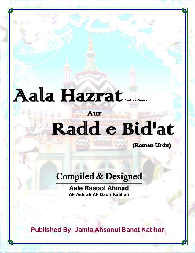 Published By: Jamia Ahsanul Banat Katihar Aala Hazrat Aur Radd e Bid'at (Roman Urdu) Compiled & Designed Aale Rasool Ahmad...