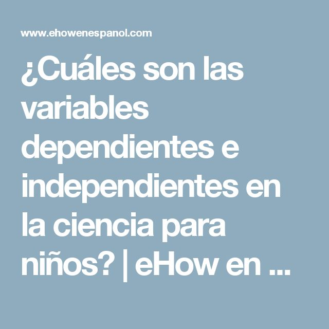 ¿Cuáles son las variables dependientes e independientes en la ciencia para niños?   eHow en Español