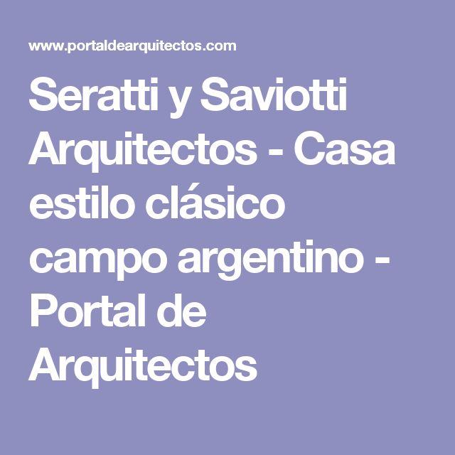 Seratti y Saviotti Arquitectos - Casa estilo clásico campo argentino - Portal de Arquitectos