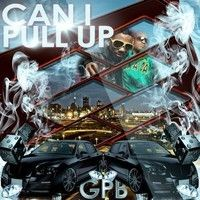 Can I Pull Up by GPBOfficialMuzik on SoundCloud