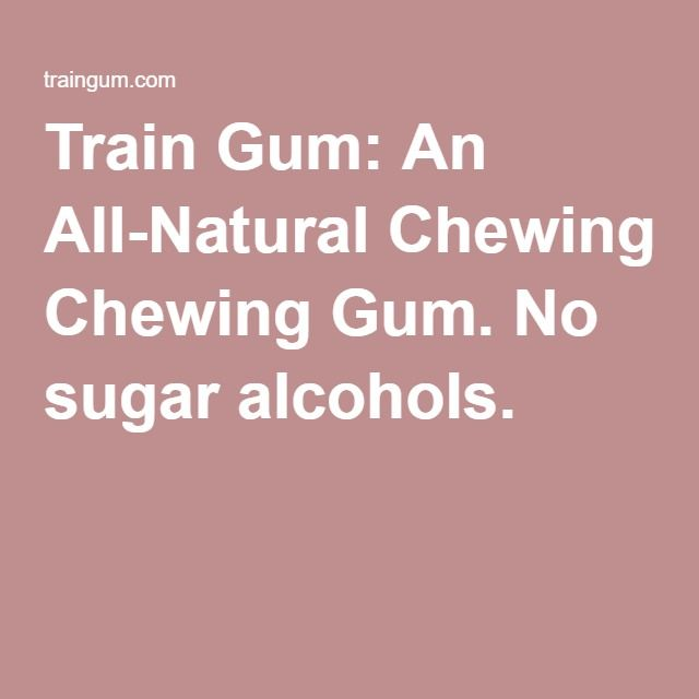Train Gum: An All-Natural Chewing Gum. No sugar alcohols.
