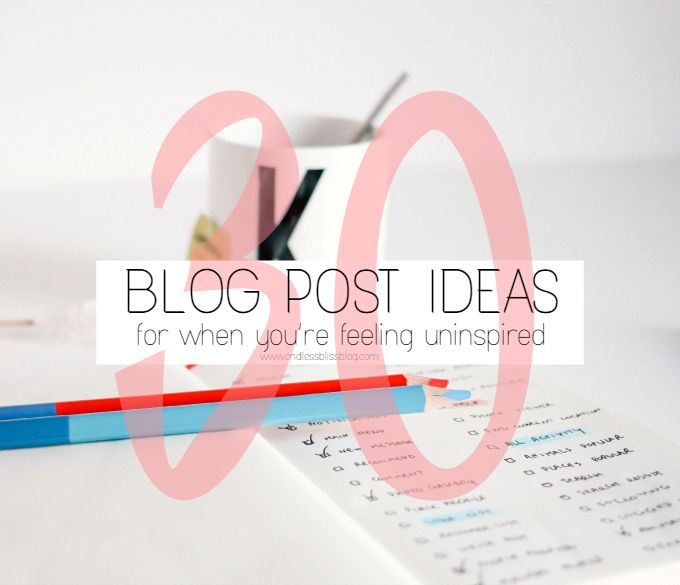 30 Blog Post Ideas for When You're Feeling Uninspired.