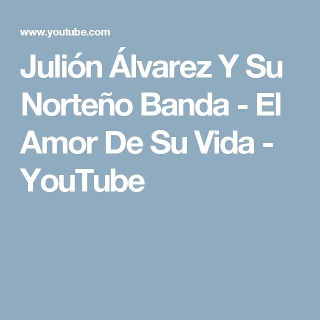 Julión Álvarez Y Su Norteño Banda - El Amor De Su Vida - YouTube