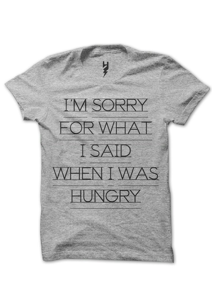 Hangry from XTEAS  I'm Sorry For What I Said When I Was Hungry - This t-shirt speaks truth, and don't we know it. If you also are prone to getting Hangry, you may want to keep a tee or two around for the health of your relationships.