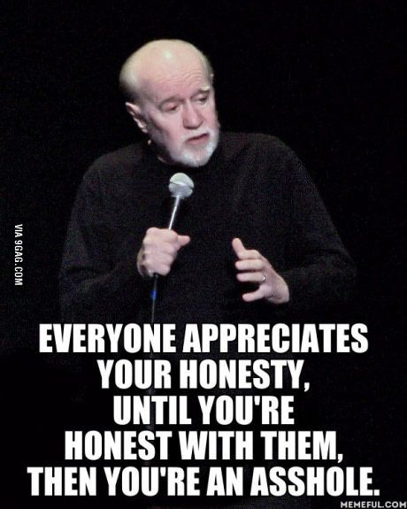 George Carlin everyone. True for me, true for you.