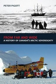 From Far and Wide, A Complete History of Canada's Arctic Sovereignty by Peter Pigott Dundurn -- In the early 20th century the Canadian North was a mystery, but the Canadian military stepped in, and this book explores its historic activities in Canada's Arctic. #CanadianHistory