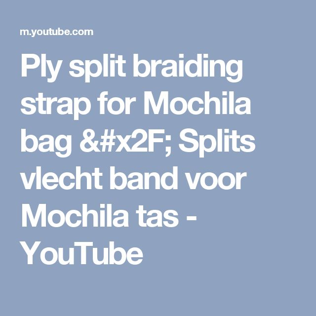 Ply split braiding strap for Mochila bag / Splits vlecht band voor Mochila tas - YouTube
