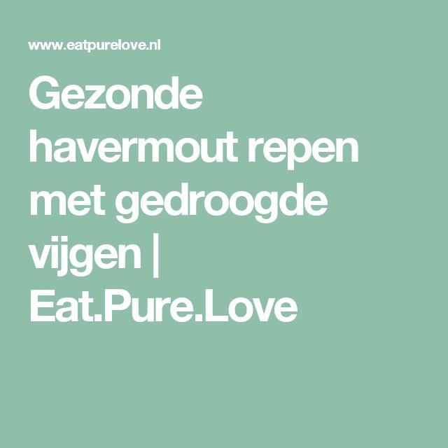Gezonde havermout repen met gedroogde vijgen | Eat.Pure.Love