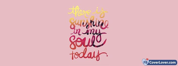 There Is Sunshine In My Soul Today - cover photos for Facebook - Facebook cover photos - Facebook cover photo - cool images for Facebook profile - Facebook Covers - FBcoverlover.com/maker