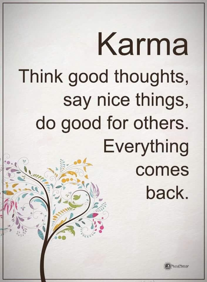Karma Think good thoughts, say nice things, do good for others. Everything comes back,  #powerofpositivity #positivewords  #positivethinking #inspirationalquote #motivationalquotes #quotes #karma #life #love