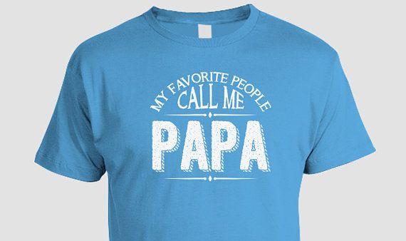 Papa T-shirt, My Favorite People Call Me Papa ( S M L XL 2XL 3XL)