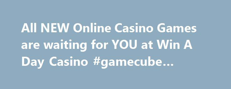 All NEW Online Casino Games are waiting for YOU at Win A Day Casino #gamecube #games http://game.remmont.com/all-new-online-casino-games-are-waiting-for-you-at-win-a-day-casino-gamecube-games/  Play Casino Games at Win A Day Since launching in 2007, Win A Day Casino has quickly established itself as a first class instant play casino! We welcome all players to join us on an unforgettable casino journey, where the lights and glamor of Vegas can be enjoyed online. Join now and get started with…
