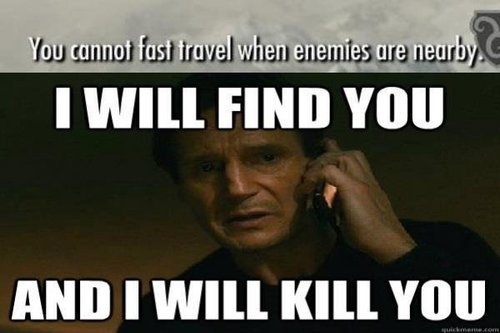 """Nothing makes me want to hunt a mo-fo down like the phrase """"You cannot fast travel when enemies are nearby."""" Damn you, Bethesda!"""