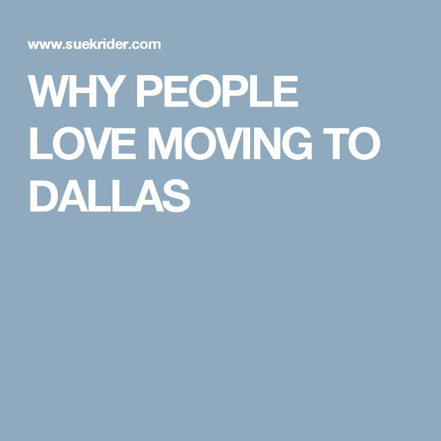 WHY PEOPLE LOVE MOVING TO DALLAS